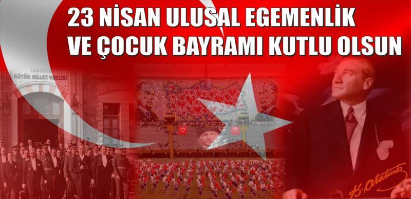 23 Nisan Ulusal Egemenlik ve Çocuk Bayramını Kutlu Olsun.